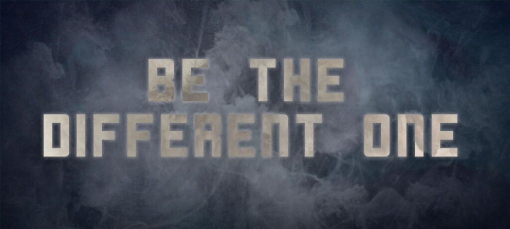 be the different one