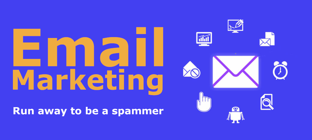 Email Marketing – run away to be a spammer.