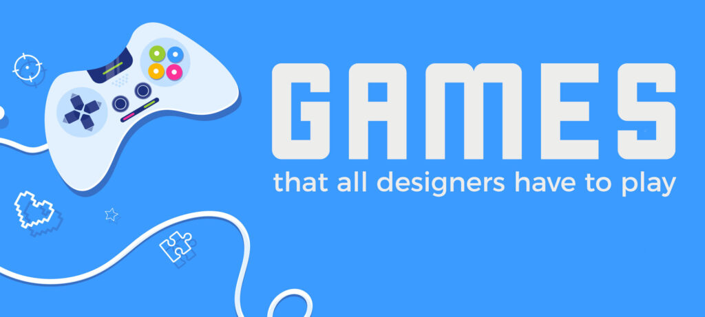games that all designers have to play